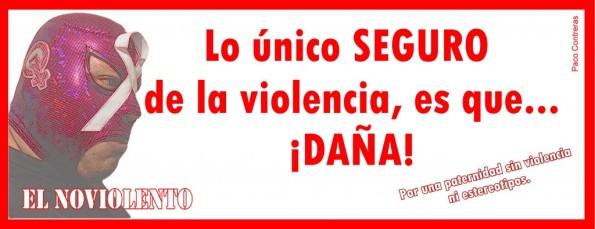 Lo único SEGURO de la violencia es que ... ¡DAÑA!